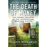 The Death of Money: The Coming Collapse of the International Monetary System (English Edition)