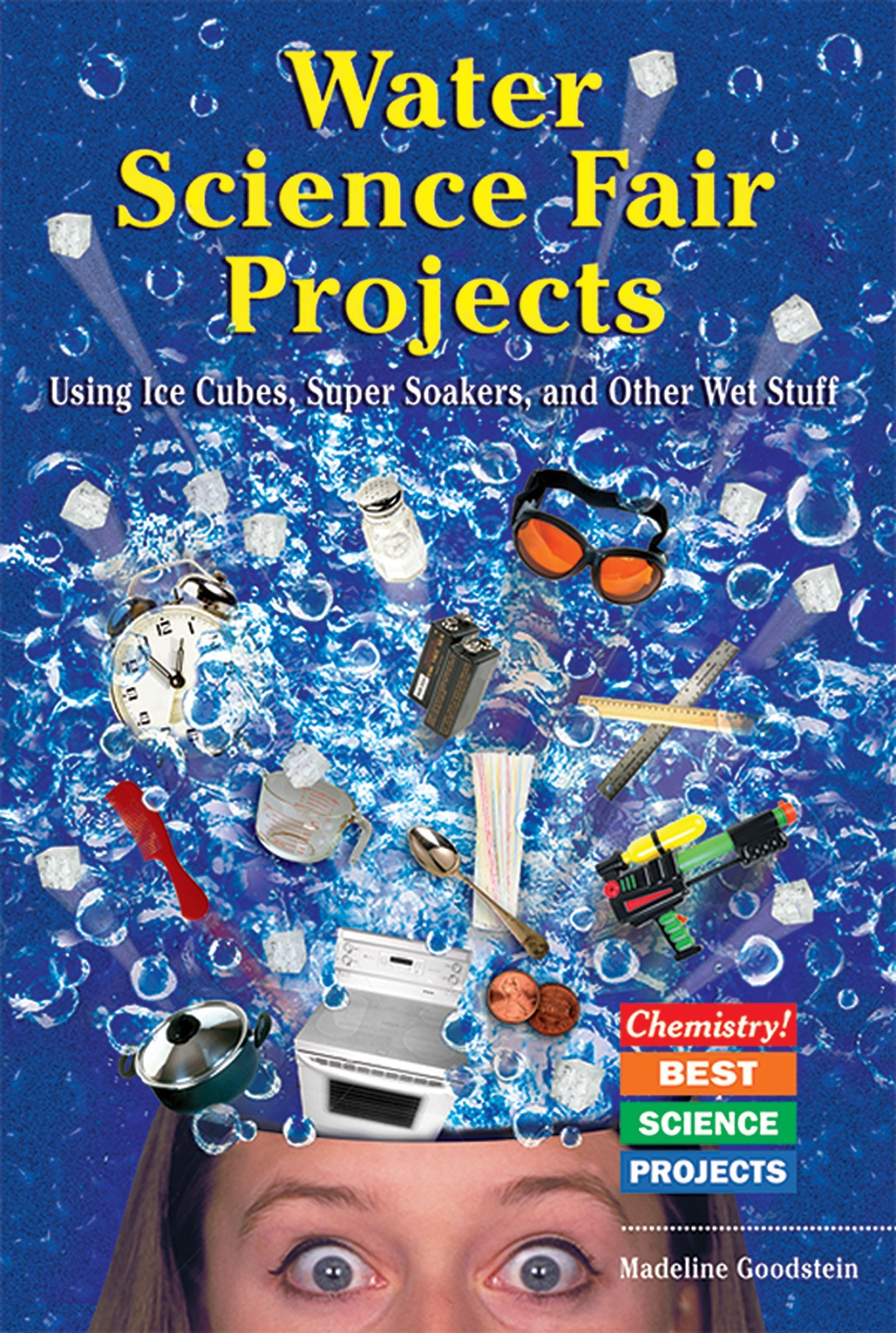 Read Online Water Science Fair Projects: Using Ice Cubes, Super Soakers, and Other Wet Stuff (Chemistry! Best Science Projects) ebook
