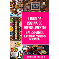 Libro de Cocina de Superalimentos En español/ Superfood Cookbook In Spanish : Recetas de Superalimentos Deliciosos y…