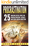 Procrastination: 25 Amazing Useful Cures for Procrastination, Laziness and Social Media Addiction (Self-help, Happiness, Procrastination Cures, Social Media Addiction, Laziness)