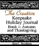 The Creative Keepsake Holiday Journal: : Autumn and Thanksgiving (Book 1)  (The Creative Keepsake Journals)