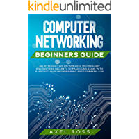 Computer Networking Beginners Guide: An Introduction on Wireless Technology and Systems Security to Pass CCNA Exam, With…
