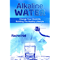 Alkaline Water : Change Your World By The Healthy Lifestyle (English Edition)