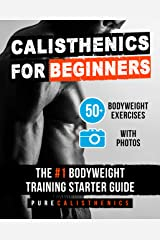 Calisthenics for Beginners: 50 Bodyweight Exercises | The #1 Bodyweight Training Starter Guide (Bodyweight Exercise, Street Workout, Calisthenics Workouts) Kindle Edition