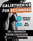 Calisthenics for Beginners: 50 Bodyweight Exercises   The #1 Bodyweight Training Starter Guide (Bodyweight Exercise, Street Workout, Calisthenics Workouts) (English Edition)