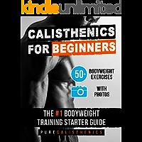 Calisthenics for Beginners: 50 Bodyweight Exercises | The #1 Bodyweight Training Starter Guide (Bodyweight Exercise, Street Workout, Calisthenics Workouts) (English Edition)