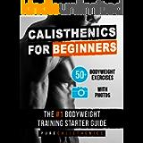 Calisthenics for Beginners: 50 Bodyweight Exercises | The #1 Bodyweight Training Starter Guide (Bodyweight Exercise…