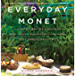 Everyday Monet: A Giverny-Inspired Gardening and Lifestyle Guide to Living Your Best Impressionist Life (English Edition)