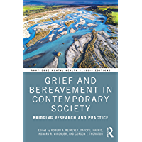 Grief and Bereavement in Contemporary Society: Bridging Research and Practice (Routledge Mental Health Classic Editions…