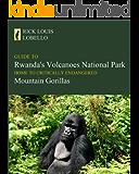 Guide to Rwanda's Volcanoes National Park, Home to Critically Endangered Mountain Gorillas