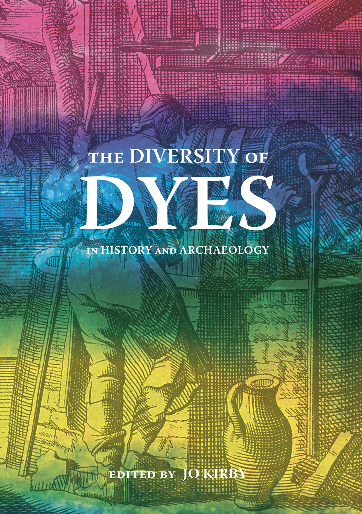 The Diversity of Dyes in History and Archaeology by Archetype Books