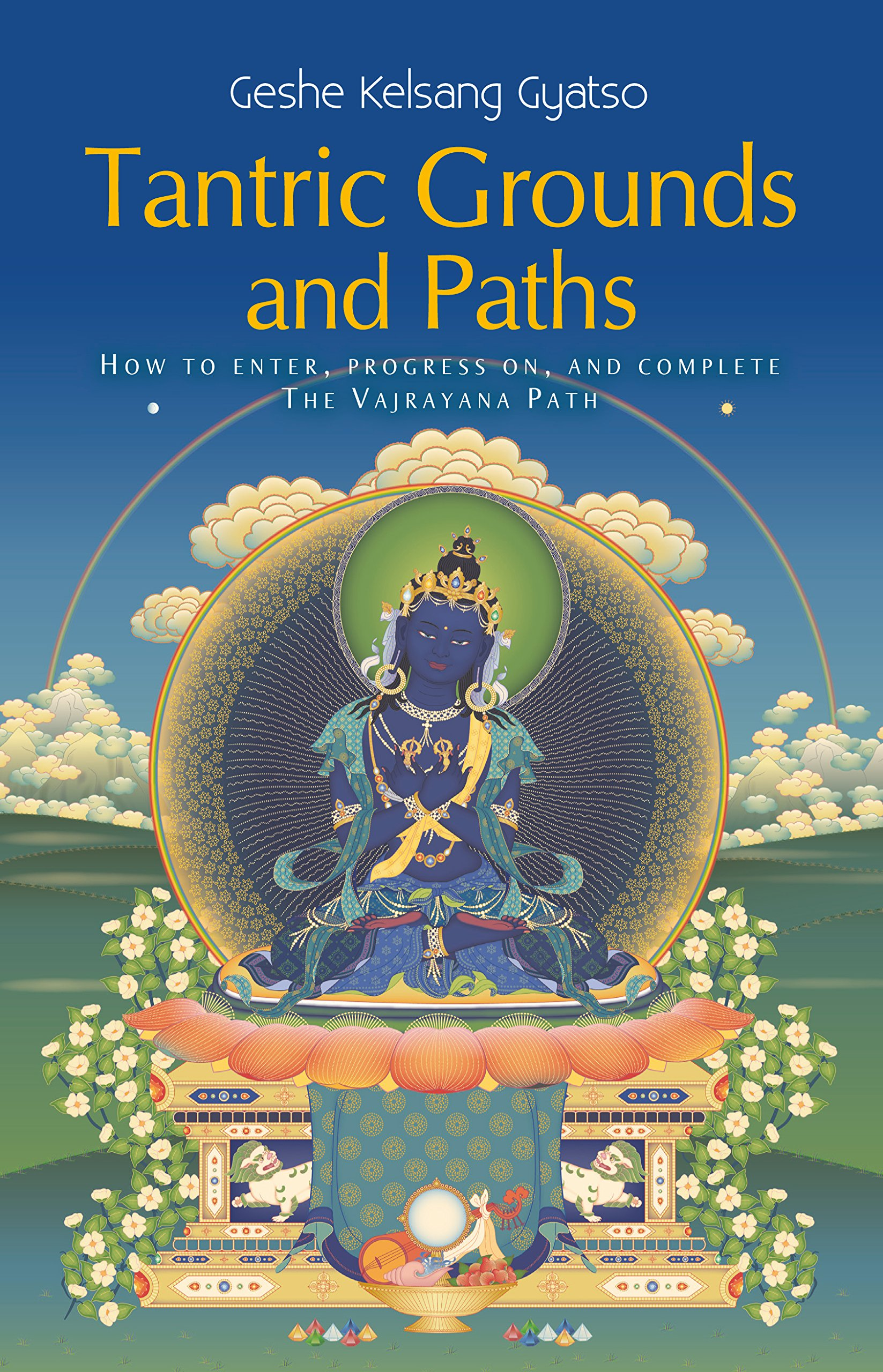 Tantric Grounds and Paths: How to Enter, Progress on, and
