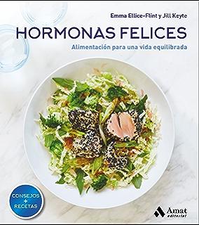Hormonas felices: Alimentación para una vida equilibrada (Spanish Edition)