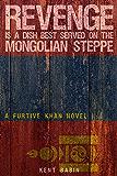 Revenge is a Dish Best Served on the Mongolian Steppe: A Furtive Khan Novel