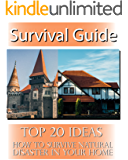 Survival Guide: TOP 20 Ideas How To Survive Natural Disaster In Your Home: (Survival Book, Natural Disasters Survival, How to Survive Natural Disasters) (Survival Guide, Natural Disasters)