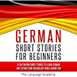 German: Short Stories for Beginners: 9 Captivating Short Stories to Learn German & Expand Your Vocabulary While Having Fun