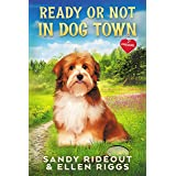 Ready or Not in Dog Town: (Dog Town Cozy Romance Mysteries Prequel #0)