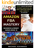 Amazon FBA Mastery: Your 5-Days Beginner To Expert Guide In Selling Highly Profitable Private Label Products On Amazon…