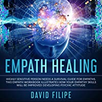 Empath Healing: Highly Sensitive Person Needs a Survival Guide for Empaths. This Empath Workbook Illustrates How Your Empathy Skills Will Be Improved Developing Psychic Attitude (Medical Intuitive)
