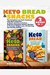 Keto Bread and Snacks: The Complete Low-Carb Cookbook with Best Collection of Quick and Easy to Follow, Delicious Ketogenic Bakery Recipes to Promote Weight ... Burning, and Healthy Eating! (2 BOOKS in 1) Kindle Edition