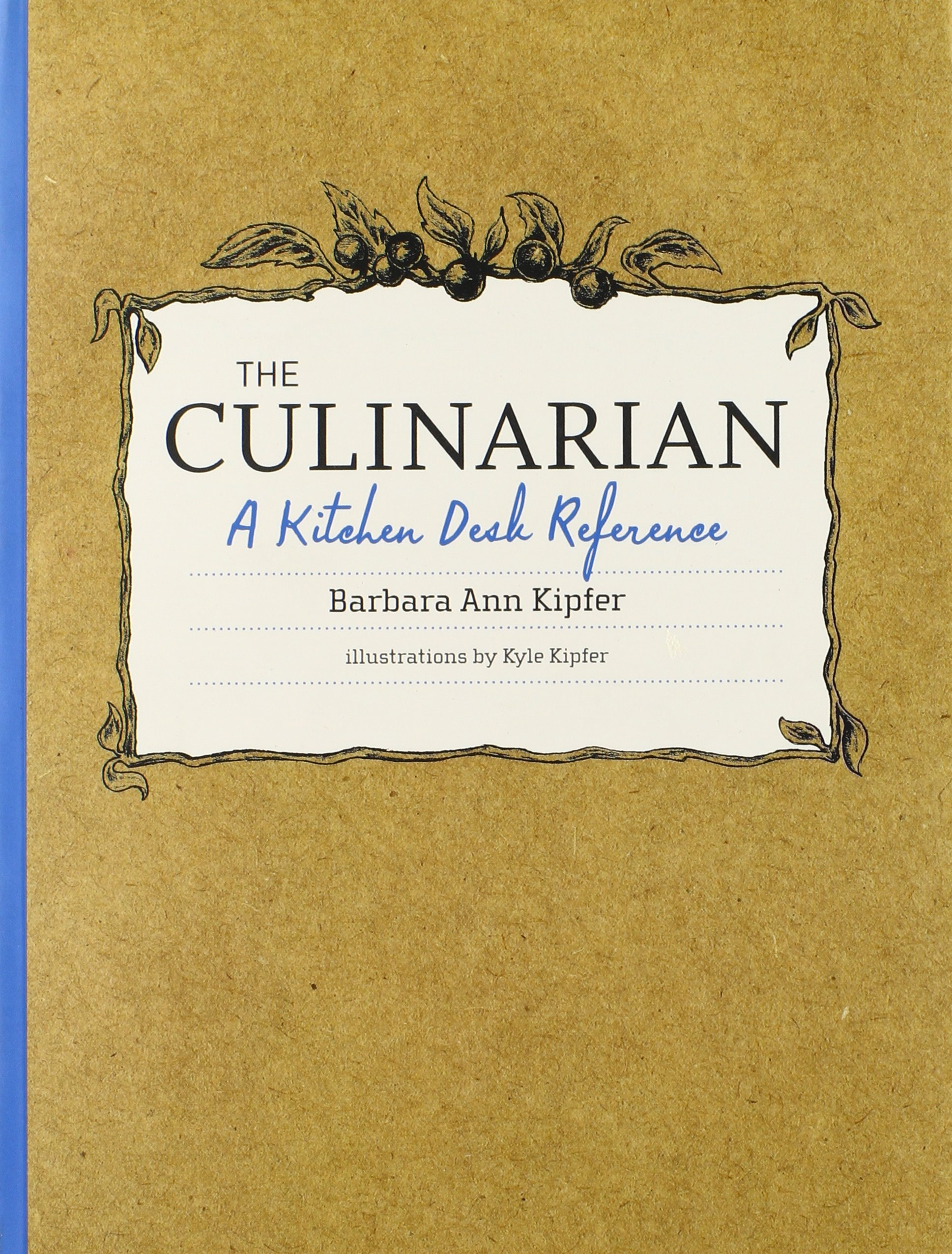 the culinarian a kitchen desk reference amazon co uk barbara the culinarian a kitchen desk reference amazon co uk barbara ann kipfer kyle kipfer 9780470554241 books