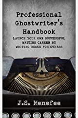 The Professional Ghostwriter's Handbook: Launch your own successful writing career by writing books for others Kindle Edition