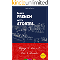 Learn French with Stories: Voyage à Marseille (Trip to Marseille) (Easy French Reader Series for Beginners t. 4) (French Edition)