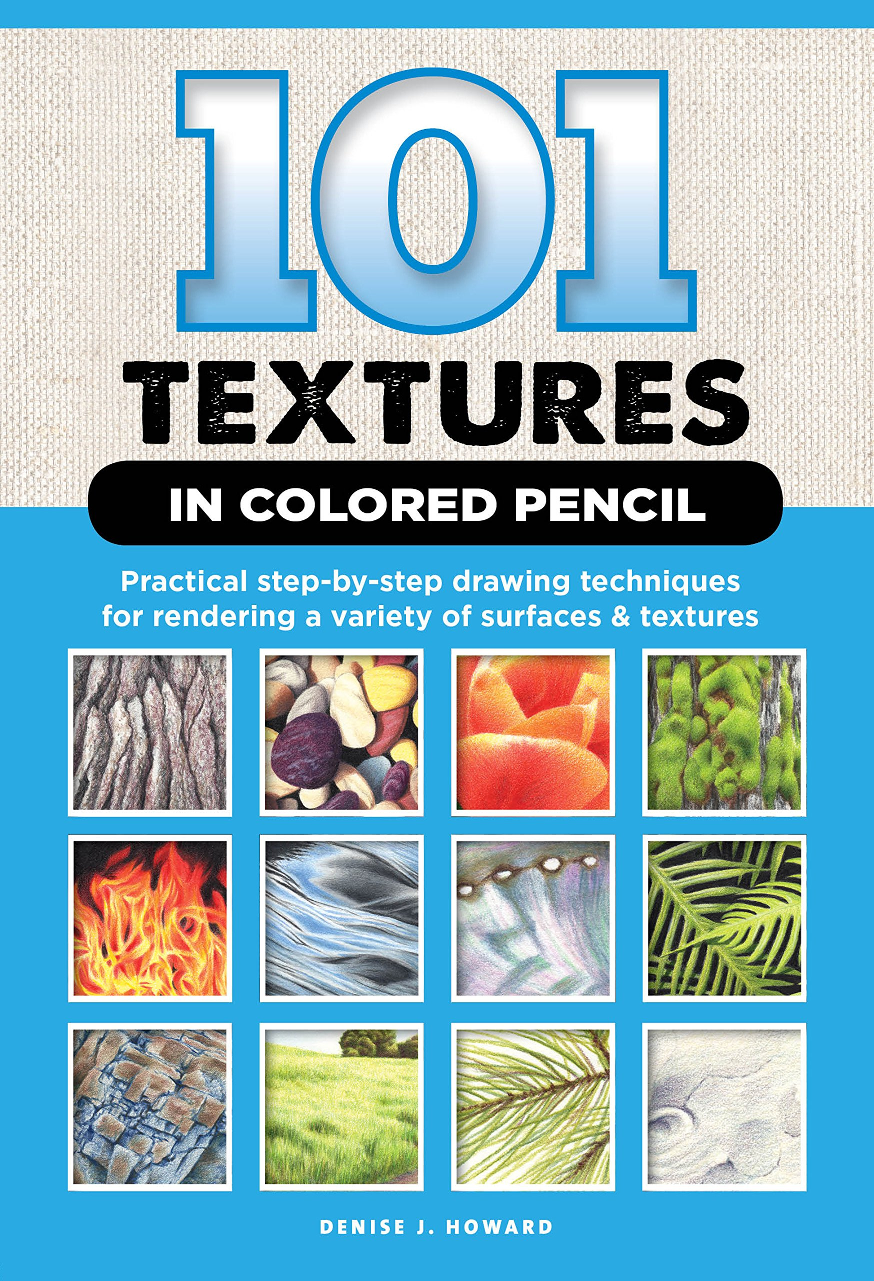 101 Textures in Colored Pencil: Practical step-by-step drawing ...