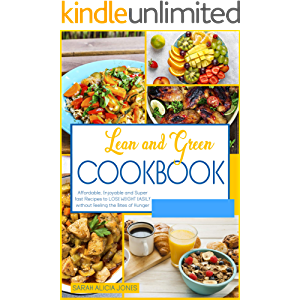 Lean and Green Cookbook: Affordable, Enjoyable and Super Fast Recipes to Lose Weight Easily Without Feeling the Bites of…