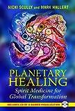 Planetary Healing: Spirit Medicine for Global Transformation