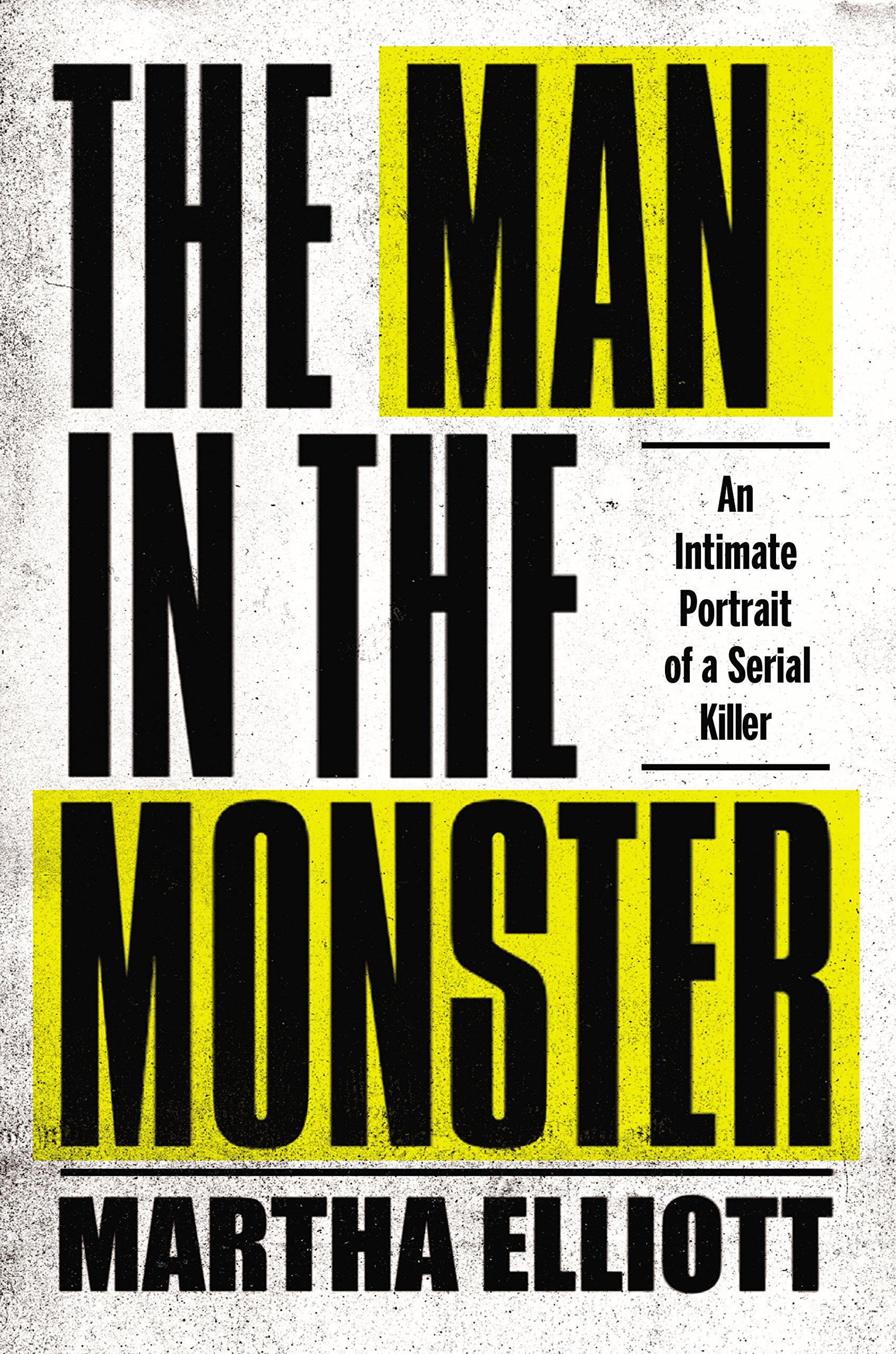 Read Online The Man in the Monster: An Intimate Portrait of a Serial Killer ebook