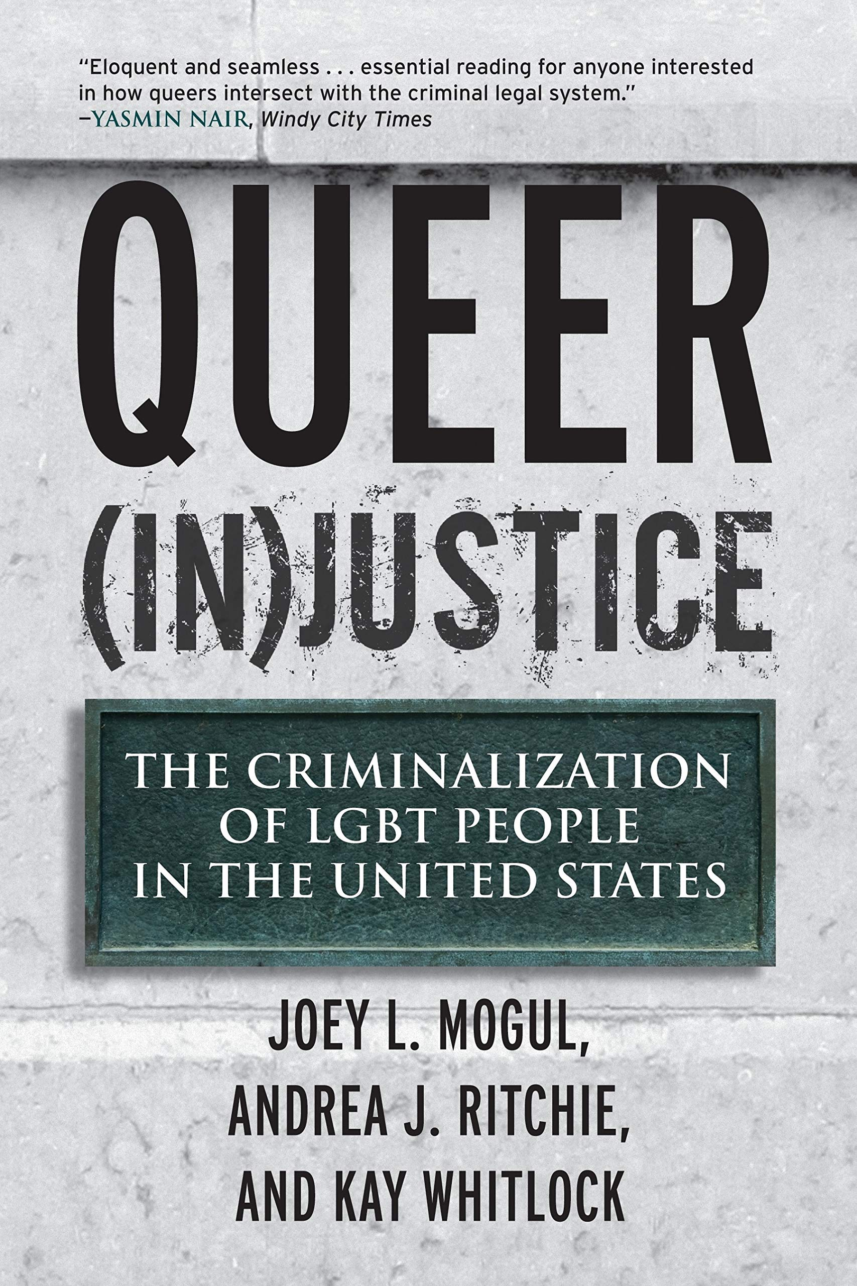 Queer (In)Justice: The Criminalization of LGBT People in the United States  (Queer Ideas/Queer Action): Joey L. Mogul, Andrea J. Ritchie, Kay Whitlock:  ...