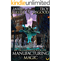 Manufacturing Magic: An Epic LitRPG Series (Jeff the Game Master Book 1)