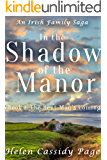 In the Shadow of the Manor: Historical Fiction: An Irish Family Saga: Book 1: The Rent Man's Coming (The Manor Series)