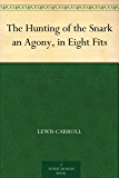 The Hunting of the Snark an Agony, in Eight Fits (English Edition)