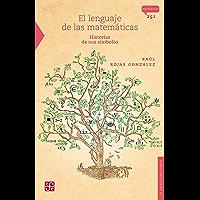 El lenguaje de las matemáticas. Historias de sus símbolos (Spanish Edition)