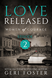 Love Released: Episode Two (Women of Courage Book 2)