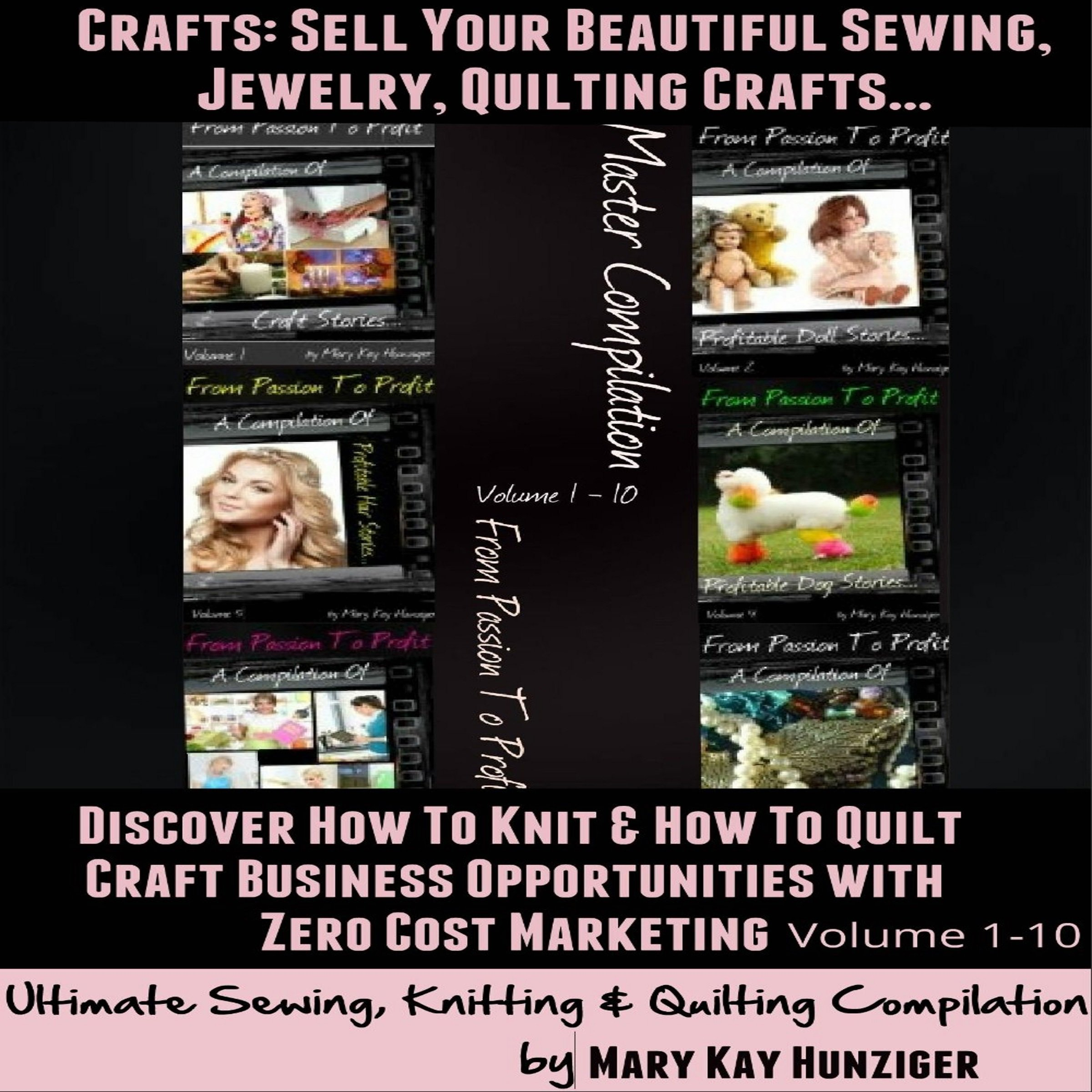 Crafts: Sell Your Beautiful Sewing, Jewelry, Quilting Crafts: Discover How to Knit & How to Quilt Craft Business Opportunities with Zero Cost Marketing