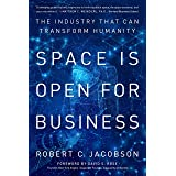 Space Is Open for Business: The Industry That Can Transform Humanity