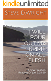 I WILL POUR OUT MY SPIRIT ON ALL FLESH: A New Creation Reading Of Joel 2:28-29 (English Edition)
