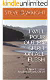 I WILL POUR OUT MY SPIRIT ON ALL FLESH: A New Creation Reading Of Joel 2:28-29
