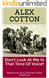 Don't Look At  Me In That Tone Of Voice!: Memories of a Confused Sixties Childhood (English Edition)