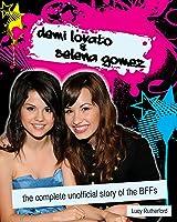 Demi Lovato & Selena Gomez: The Unofficial