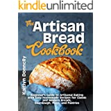 The Artisan Bread Cookbook: Beginner's Guide to Artisanal Baking with Easy Homemade Recipes for Classic and Modern Breads, So