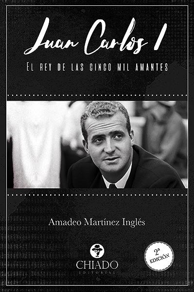Juan Carlos I. El rey de las cinco mil amantes eBook: Amadeo Martínez Inglés: Amazon.es: Tienda Kindle