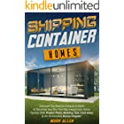 SHIPPING CONTAINER HOMES: Discover The Best Techniques to Build & Decorate Your Eco Friendly, Inexpensive Home Quickly   With