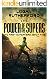 The Power of the Supers (The First Superhero Book 5)