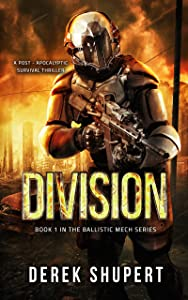 Division: A Post-Apocalyptic Survival Thriller (Book 1 in the Ballistic Mech Series)