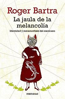 La jaula de la melancolía: Identidad y metamorfosis del mexicano (Spanish Edition)