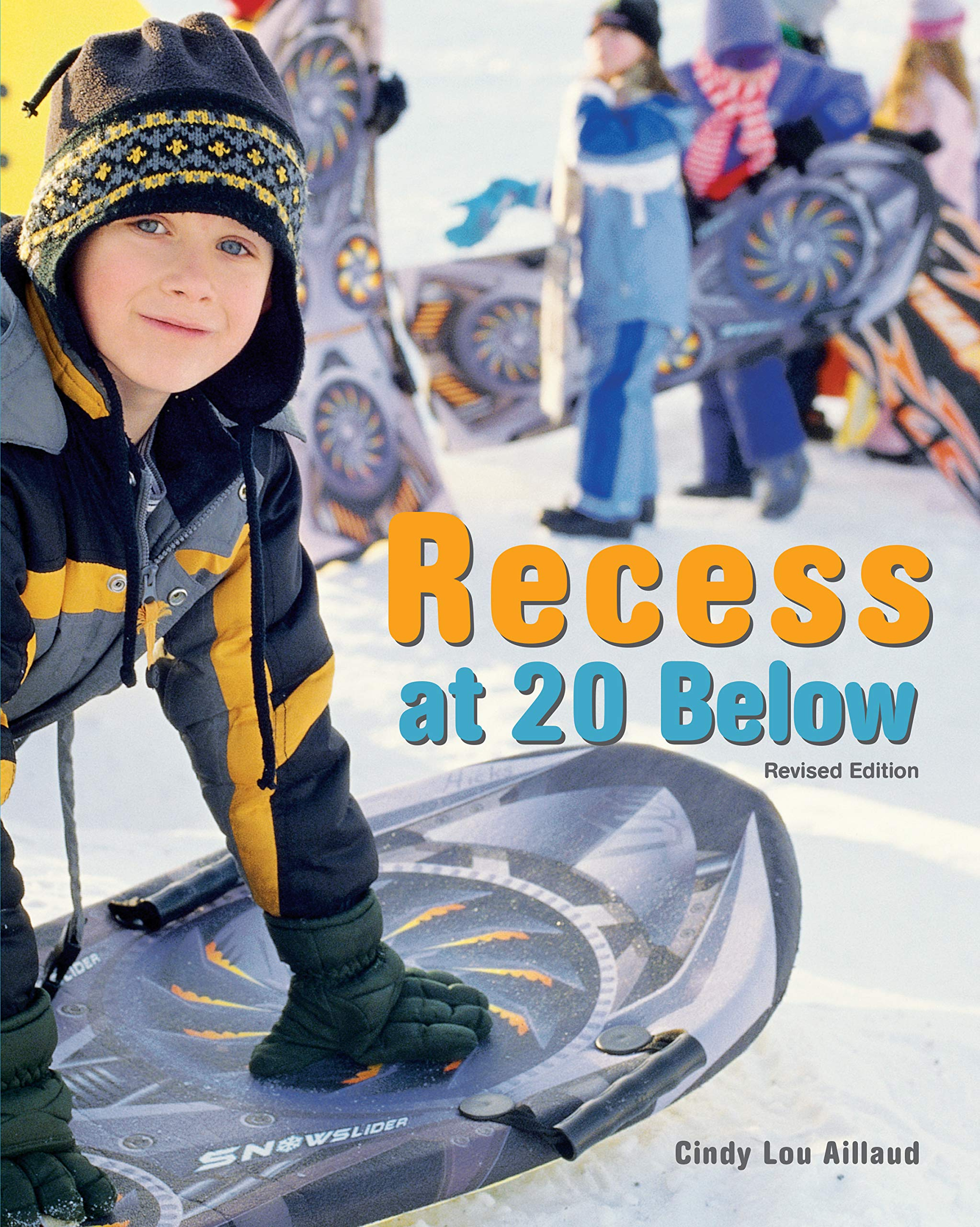 Recess at 20 Below, Revised Edition: Cindy Lou Aillaud: 9781513261911:  Amazon.com: Books